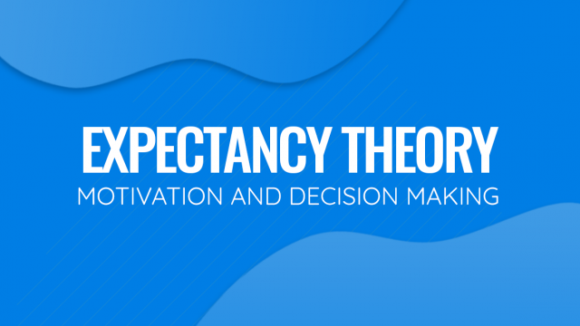 Expectancy Theory of Motivation and Decision Making