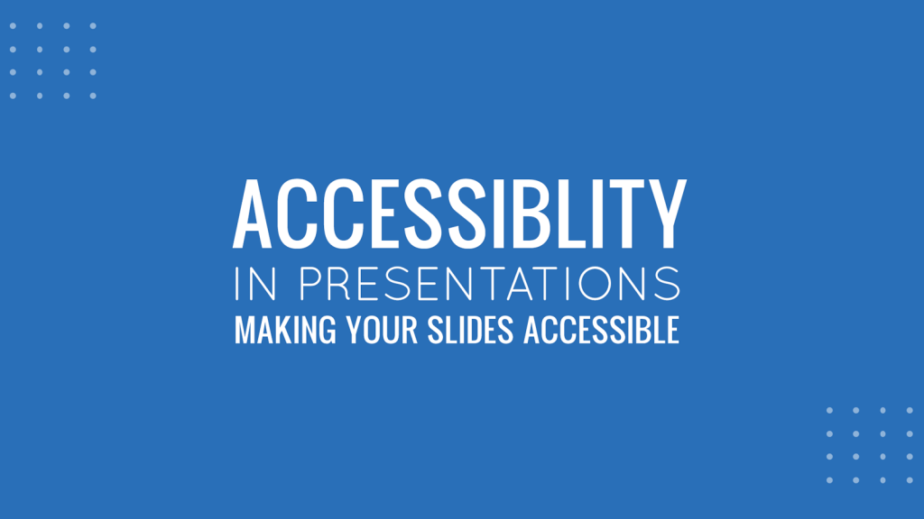 Accessibility in Presentations - How to make your slides more accessible in PowerPoint and Google Slides