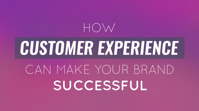 How Customer Experience can Make Your Brand Successful