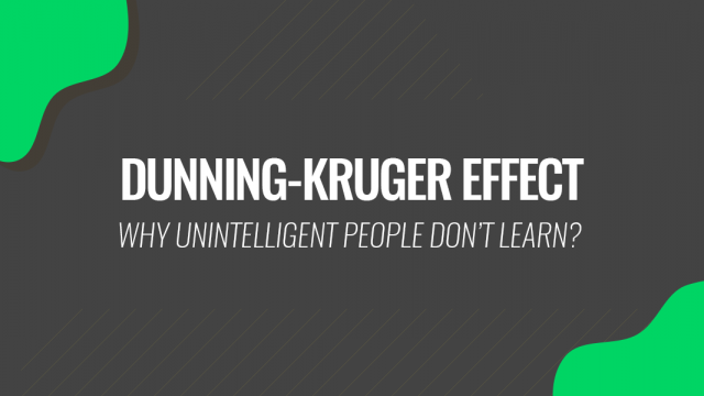Dunning Kruger-Effect: Why Unintelligent People Don't Learn?