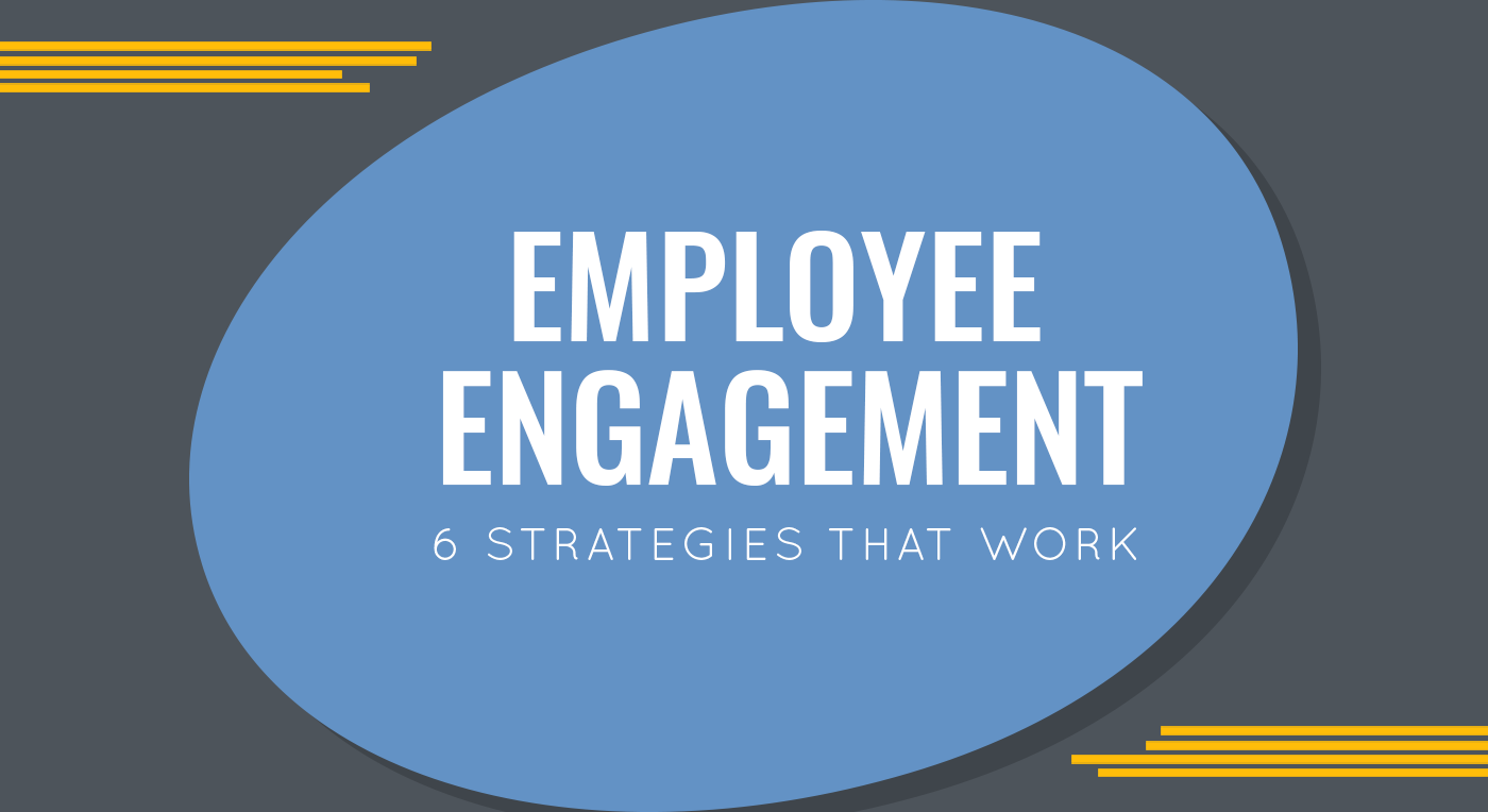 Employee Engagement: 6 Strategies That Work