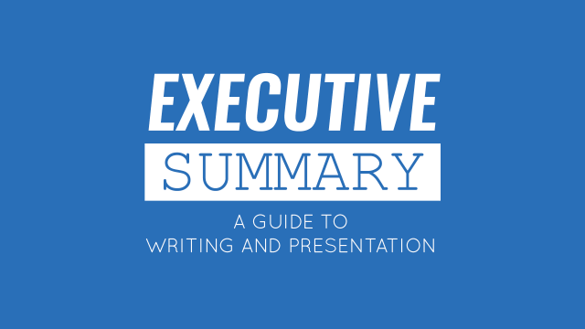 Executive Summary: A Guide to Writing and Presentation