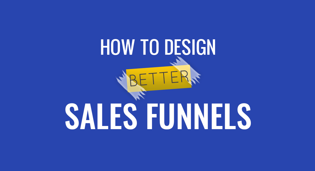 How to Design Better Sales Funnels