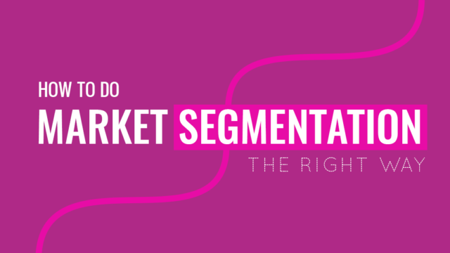 How to Do Market Segmentation The Right Way