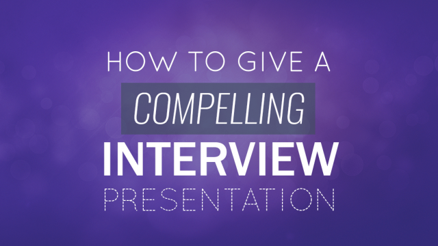 How to Give A Compelling Interview Presentation: Tips, Examples and Topic Ideas