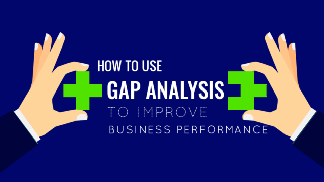 How to Use Gap Analysis to Improve Business Performance