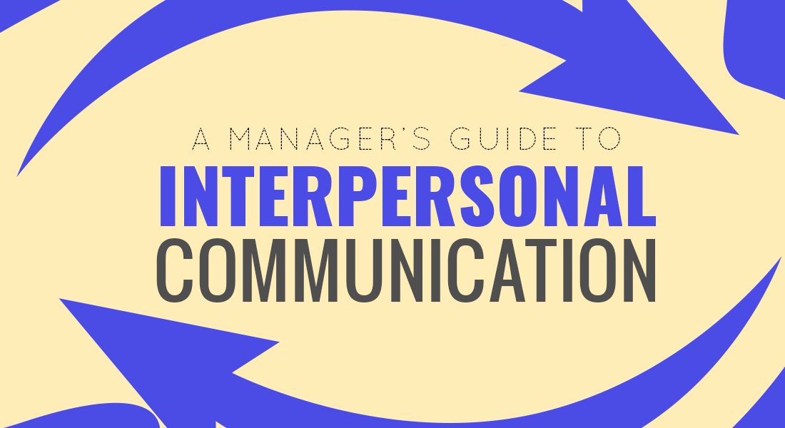 A Manager's Guide to Interpersonal Communication