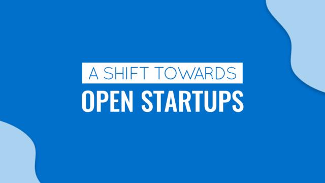 The Shift Towards Open Startups