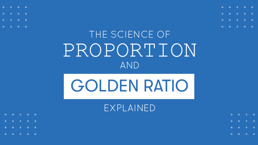 Science of Proportion and Golden Ratio Explained