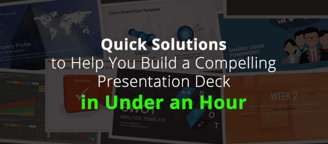 Quick Solutions to Help You Build a Compelling Presentation Deck in Under an Hour