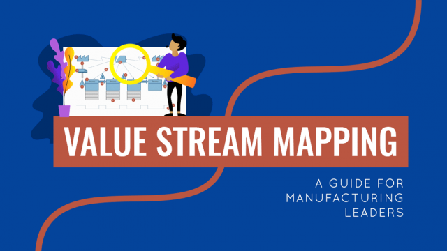 Value Stream Mapping (VSM): Guide for Manufacturing Leaders